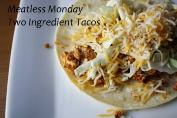 Mexican Meatless Monday– Two Ingredient Taco Recipe