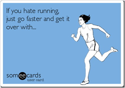 hate running just go faster