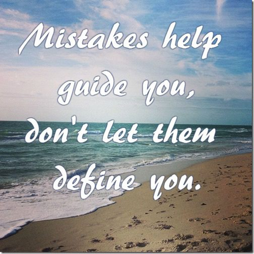 mistakes help guide you don't let them define you
