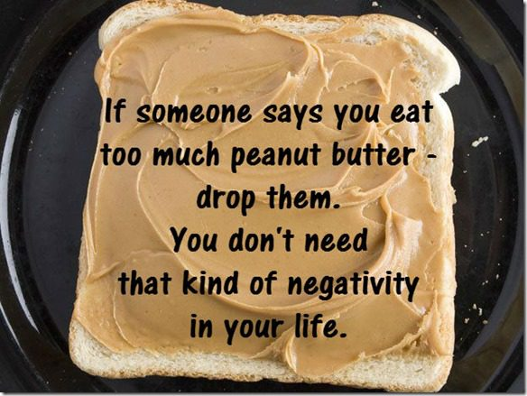 if someone says you eat too much peanut butter