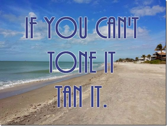 if you cant tone it tan it