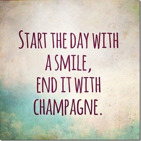 start the day with a smile end with champagne