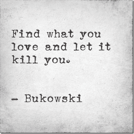 find what you love and let it kill you thumb I'm Obsessed with…