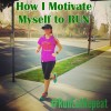 how to motivate myself to run
