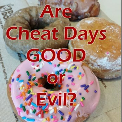 Are Cheat Days Good or Evil???