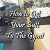 How to Get Your Butt to the Gym