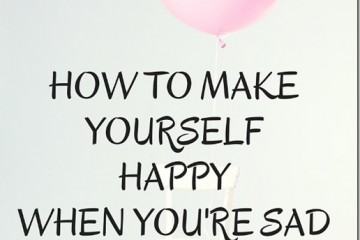 How To Make Yourself HAPPY When You're Sad