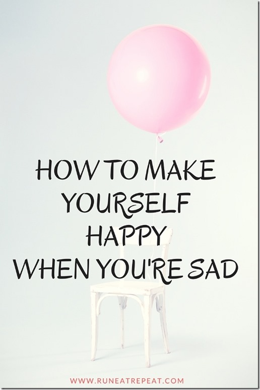 How to make yourself happy when youre sad run eat repeat how to be happy when youre sad ccuart Images