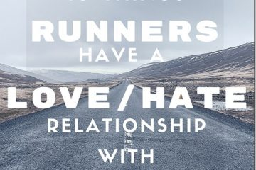 10 Things Runners Have a LOVE / HATE Relationship With