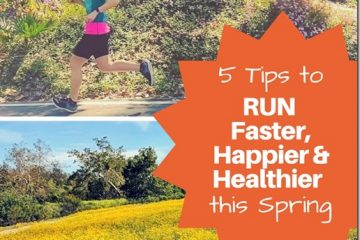 5 Tips to RUN Faster, Happier and Healthier this Spring
