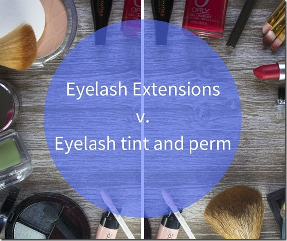 Eyelash Extensionsv.Eyelash tint and perm
