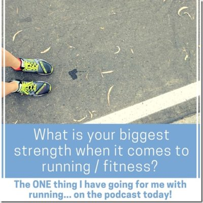 The one thing I have going for me with running – Podcast 19
