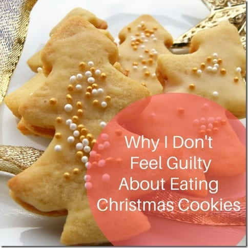 Why I Don't Feel Guilty About Eating Christmas Cookies and... (800x800)