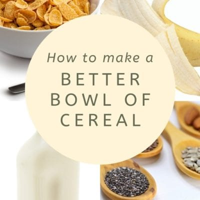 How To Make A Better Bowl of Cereal– Healthy Breakfast Tips!
