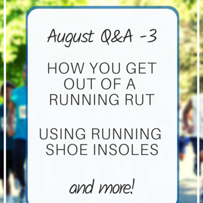 How to Get Out of a Running Rut – Shoe Insoles and more: Aug Q&A part 3
